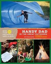 Handy Dad in the Great Outdoors : More Than 30 Super-Cool Projects and...