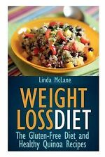 Weight Loss Diet : The Gluten-Free Diet and Healthy Quinoa Recipes by Linda...