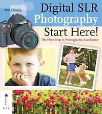 Digital SLR Photography: Start Here!: The Next Step in Achieving Photographic Ex