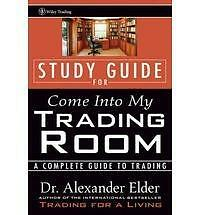 Come into My Trading Room:Guide to Trading: Study Guide Dr. Alexander Elder