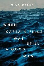 When Captain Flint Was Still a Good Man by Nick Dybek (2012, Hardcover)