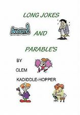 Long Jokes and Parable's by Clem Kadiddle-Hopper (2011, Paperback)
