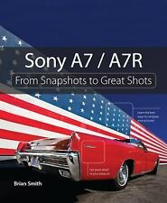 From Snapshots to Great Shots: Sony A7 / A7R : From Snapshots to Great Shots by