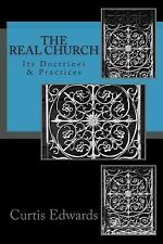 The Real Church - Its Doctrines and Practices : Its Doctrines and Practices...