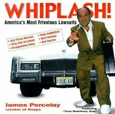 Whiplash: America's Most Frivolous Lawsuits by Percelay, James