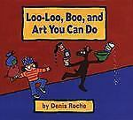 Loo-Loo, Boo, and Art You Can Do by Roche, Denis