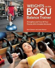 Weights on the BOSU Balance Trainer: Strengthen and Tone All Your Muscles with U