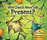 What Does It Mean to Be... ? Ser.: What Does It Mean to Be Present? by Rana...