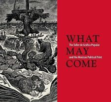 What May Come : The Taller de Gráfica Popular and the Mexican Political Print...