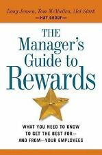 The Manager's Guide to Rewards: What You Need to Know to Get the Best For-and Fr