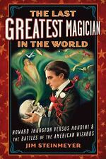 The Last Greatest Magician in the World: Howard Thurston versus Houdini & the B