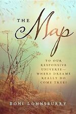 The Map: To Our Responsive Universe--Where Dreams Really Do Come True! by...
