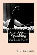 Bare Bottom Spanking - Huge Bonus Edition - 10 Books in One! by Jim Rollins...