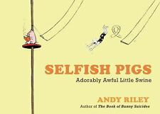 Selfish Pigs: Adorably Awful Little Swine-ExLibrary