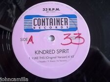 "KINDRED SPIRIT - I LIKE THIS 12"" RECORD / VINYL - CONTAINER RECORDS - NM7064MX"