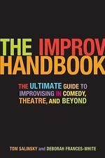 The Improv Handbook: The Ultimate Guide to Improvising in Comedy, Theatre, and B