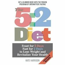 The 5:2 Diet: Feast for 5 Days, Fast for 2 Days to Lose Weight and Revitalize Yo