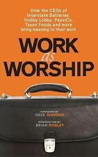 Work As Worship: How the CEOs of Interstate Batteries, Hobby Lobby, PepsiCo, Ty