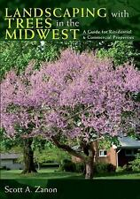 Landscaping with Trees in the Midwest : A Guide for Residential and...