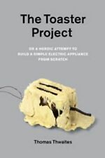The Toaster Project : Or a Heroic Attempt to Build a Simple Electric...