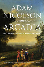 Arcadia: England and the Dream of Perfection by Adam Nicolson (Paperback, 2009)