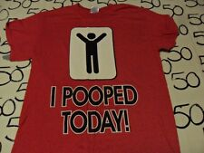 Small- I Pooped Today T- Shirt