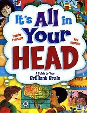 It's All in Your Head: A Guide to Your Brilliant Brain, Ingram, Jay, Funston, Sy