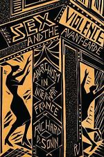 Sex, Violence, and the Avant-Garde : Anarchism in Interwar France by Richard...
