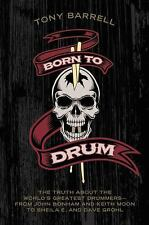 Born to Drum: The Truth About the World's Greatest Drummers--from John Bonham an