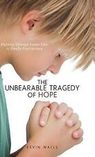 The Unbearable Tragedy of Hope by Walls, Kevin -Hcover