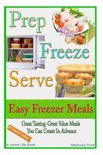 Prep Freeze Serve: Easy Freezer Meals : Great Tasting, Great Value Meals You...