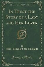 In Trust the Story of a Lady and Her Lover, Vol. 1 of 3 (Classic Reprint) by...