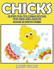 Chicks : Super Fun Coloring Books for Kids and Adults (Bonus: 20 Sketch...