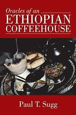 Oracles of an Ethiopian Coffeehouse by Paul T. Sugg (2015, Paperback)