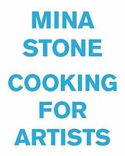 Mina Stone: Cooking for Artists by Mina Stone (2015, Hardcover)
