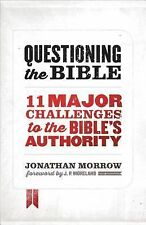 Questioning the Bible: 11 Major Challenges to the Bible's Authority, Morrow, Jon