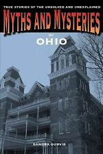 Myths and Mysteries of Ohio : True Stories of the Unsolved and Unexplained by...