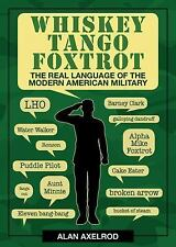 Whiskey Tango Foxtrot : The Real Language of the Modern American Military by...