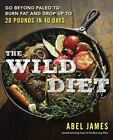 The Wild Diet : Go Beyond Paleo to Burn Fat and Drop up to 20 Pounds in 40...