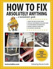 How to Fix Absolutely Anything: A Homeowner's Guide by Instructables.com