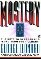 Mastery: The Keys to Success and Long-Term Fulfillment by Leonard, George