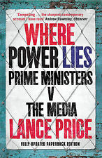 Where Power Lies: Prime Ministers v the Media, Price, Lance, New Book