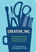 Creative, Inc. : The Ultimate Guide to Running a Successful Freelance...