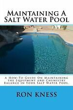 Maintaining A Salt Water Pool: A How-To Guide On Maintaining the Equipment and