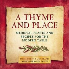 A Thyme and Place : Medieval Feasts and Recipes for the Modern Table by Tricia C