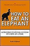 How to Eat an Elephant: Achieving Financial Success One Bite at a Time-ExLibrary