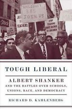 NEW Tough Liberal: Albert Shanker and the Battles Over Schools, Unions, Race, an