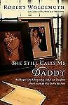 She Still Calls Me Daddy : Building a New Relationship with Your Daughter...