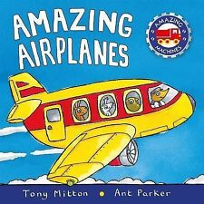 Amazing Airplanes by Ant Parker and Tony Mitton (2005, Picture Book)