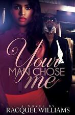Your Man Chose Me by Racquel Williams (2017, Paperback)